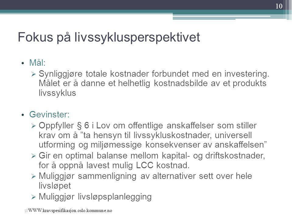://WWW.kravspesifikasjon.oslo.kommune.no Fokus på livssyklusperspektivet Mål:  Synliggjøre totale kostnader forbundet med en investering. Målet er å