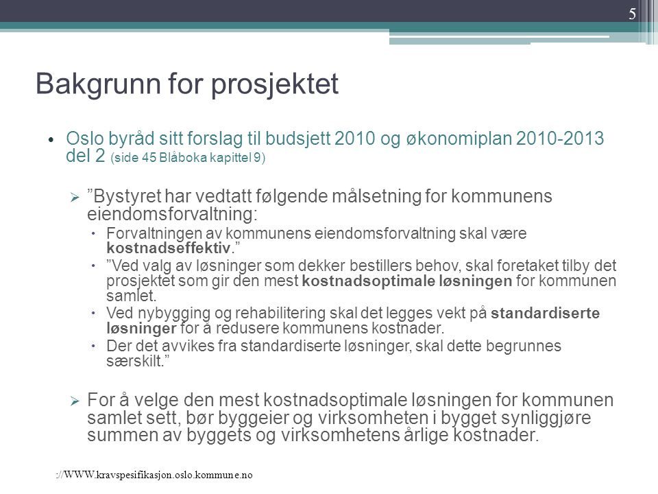 ://WWW.kravspesifikasjon.oslo.kommune.no Bakgrunn for prosjektet Oslo byråd sitt forslag til budsjett 2010 og økonomiplan 2010-2013 del 2 (side 45 Blå