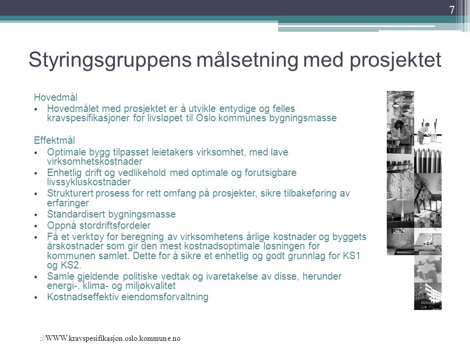 ://WWW.kravspesifikasjon.oslo.kommune.no Styringsgruppens målsetning med prosjektet Hovedmål Hovedmålet med prosjektet er å utvikle entydige og felles
