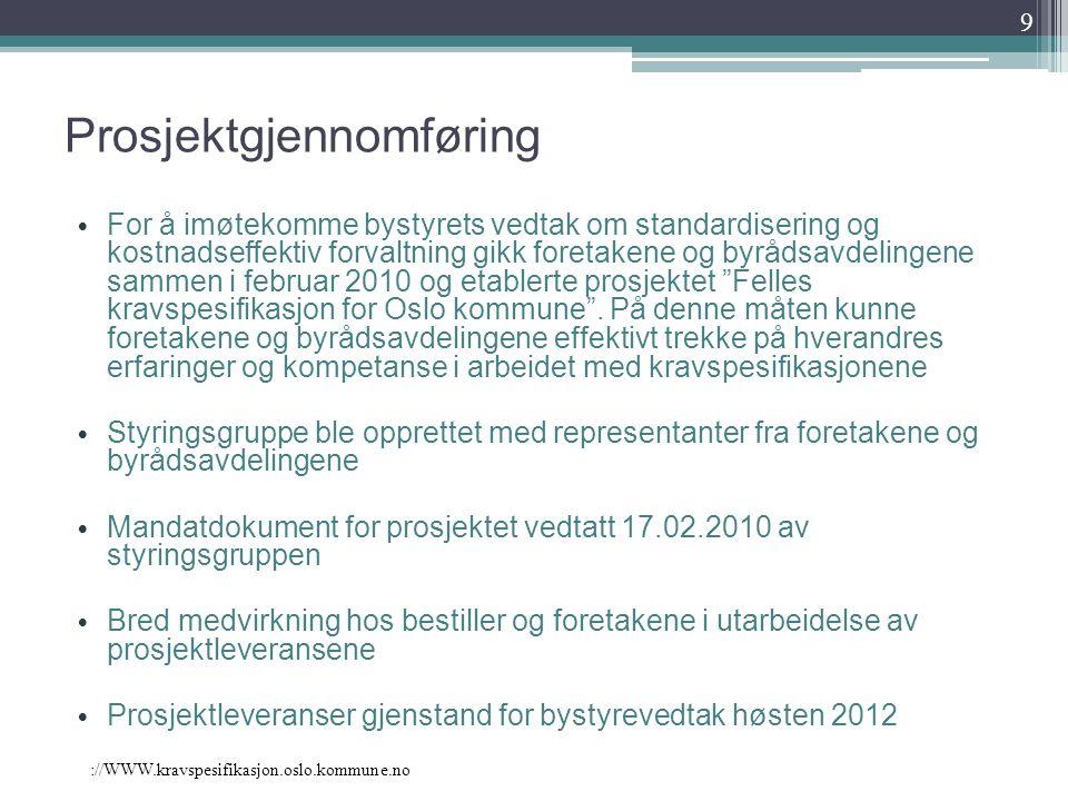 ://WWW.kravspesifikasjon.oslo.kommune.no Prosjektgjennomføring For å imøtekomme bystyrets vedtak om standardisering og kostnadseffektiv forvaltning gi