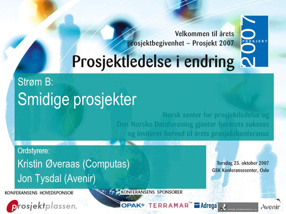Strøm B: Smidige prosjekter Ordstyrere: Kristin Øveraas (Computas) Jon Tysdal (Avenir)