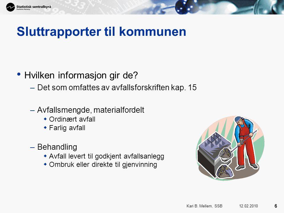 12.02.2010Kari B. Mellem, SSB 6 Sluttrapporter til kommunen Hvilken informasjon gir de.