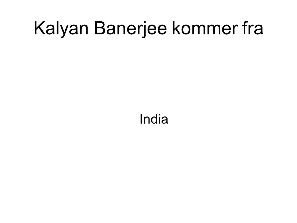 Kalyan Banerjee kommer fra India