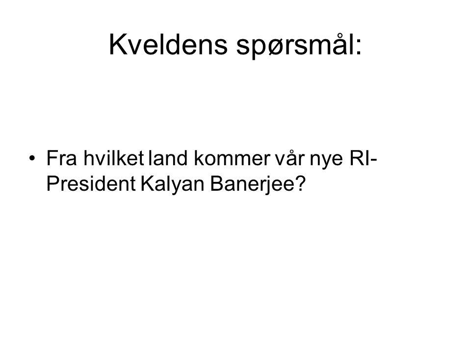 Kveldens spørsmål: Fra hvilket land kommer vår nye RI- President Kalyan Banerjee?