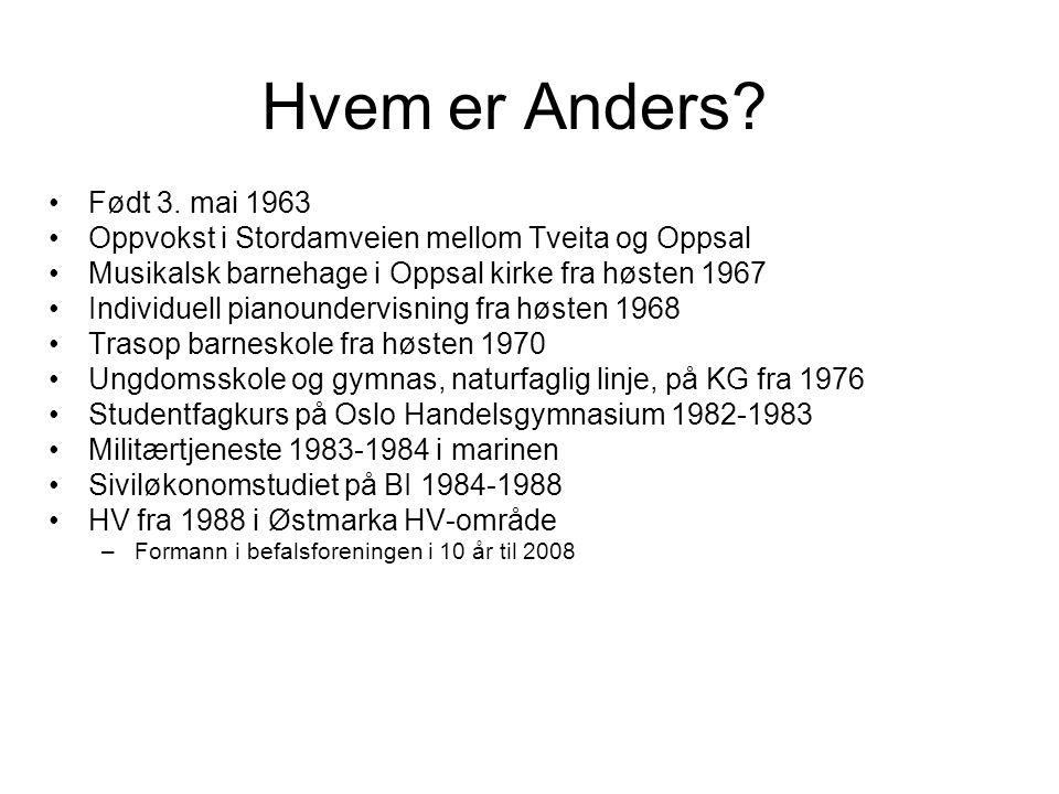 Hvem er Anders? Født 3. mai 1963 Oppvokst i Stordamveien mellom Tveita og Oppsal Musikalsk barnehage i Oppsal kirke fra høsten 1967 Individuell pianou