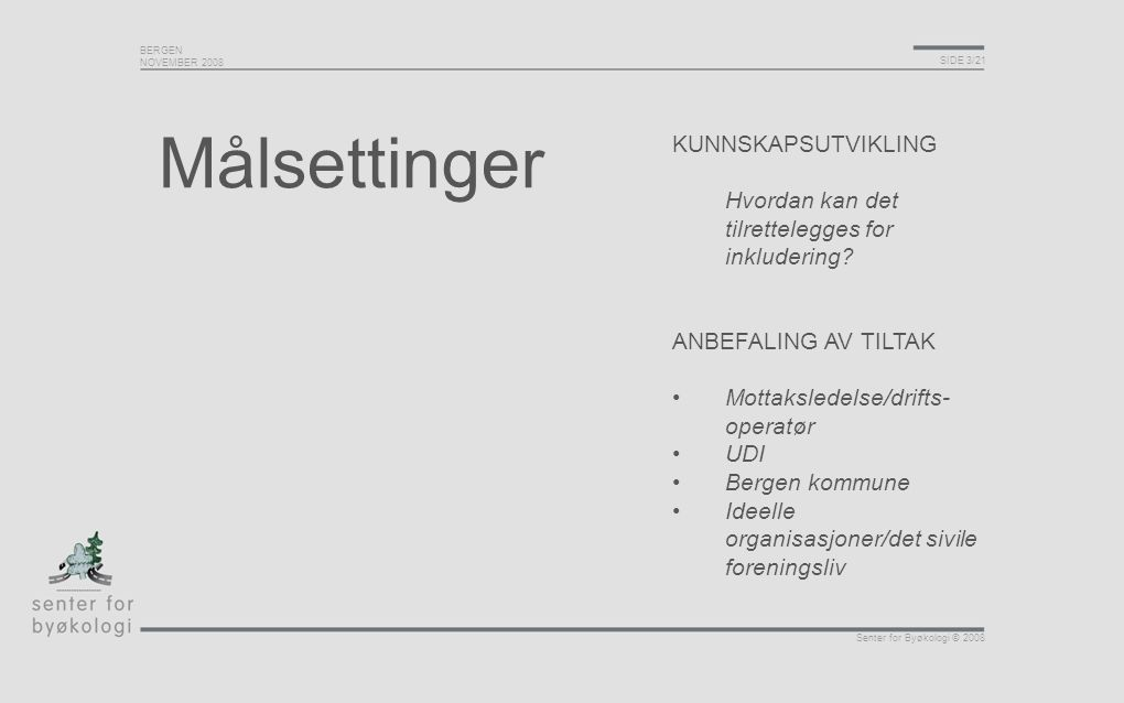 BERGEN NOVEMBER 2008 SIDE 3/21 Senter for Byøkologi © 2008 KUNNSKAPSUTVIKLING Hvordan kan det tilrettelegges for inkludering? ANBEFALING AV TILTAK Mot