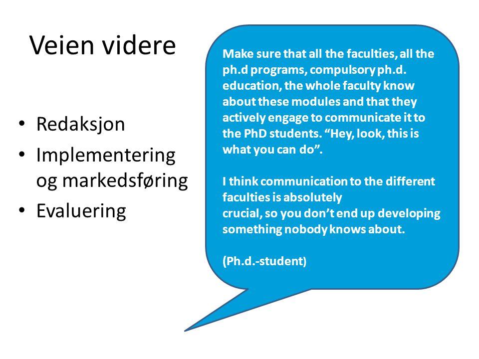 Veien videre Redaksjon Implementering og markedsføring Evaluering Make sure that all the faculties, all the ph.d programs, compulsory ph.d.