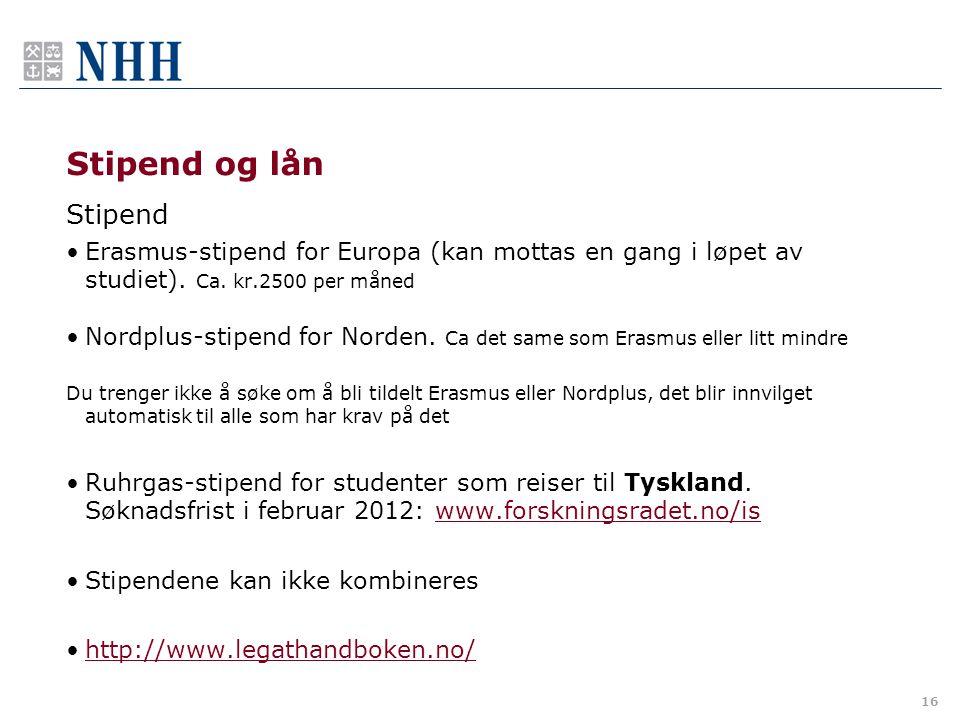 16 Stipend og lån Stipend Erasmus-stipend for Europa (kan mottas en gang i løpet av studiet). Ca. kr.2500 per måned Nordplus-stipend for Norden. Ca de