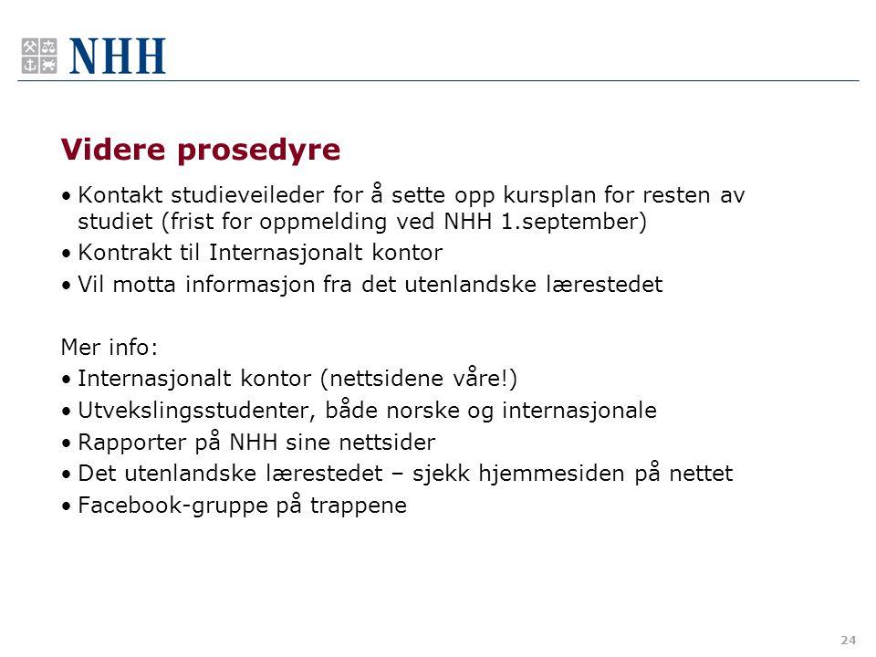 24 Videre prosedyre Kontakt studieveileder for å sette opp kursplan for resten av studiet (frist for oppmelding ved NHH 1.september) Kontrakt til Inte