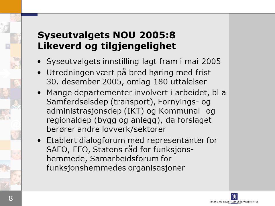 8 Syseutvalgets NOU 2005:8 Likeverd og tilgjengelighet Syseutvalgets innstilling lagt fram i mai 2005 Utredningen vært på bred høring med frist 30.