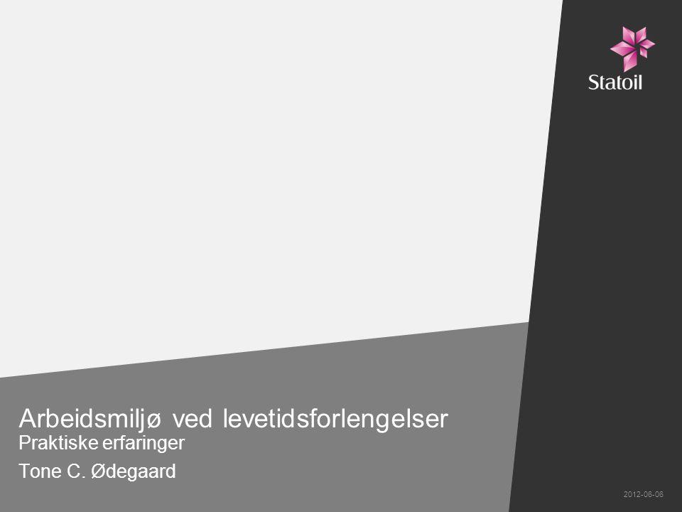 Arbeidsmiljø ved levetidsforlengelser Praktiske erfaringer Tone C. Ødegaard 2012-06-06