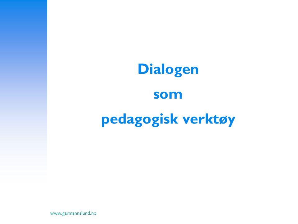 www.garmannslund.no Dialogen som pedagogisk verktøy