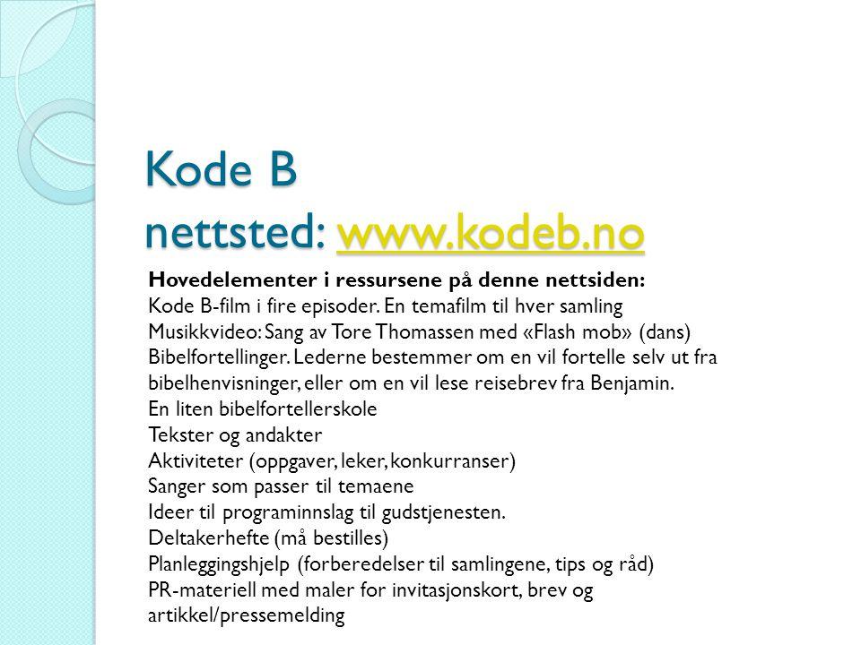 Kode B nettsted: www.kodeb.no www.kodeb.no Hovedelementer i ressursene på denne nettsiden: Kode B-film i fire episoder. En temafilm til hver samling M