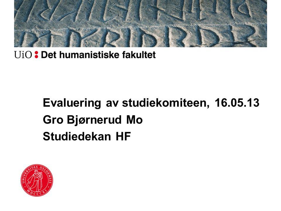 Evaluering av studiekomiteen, 16.05.13 Gro Bjørnerud Mo Studiedekan HF