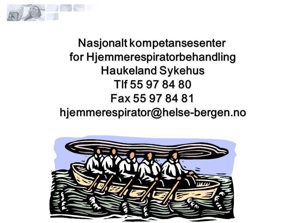 Nasjonalt kompetansesenter for Hjemmerespiratorbehandling Haukeland Sykehus Tlf 55 97 84 80 Fax 55 97 84 81 hjemmerespirator@helse-bergen.no