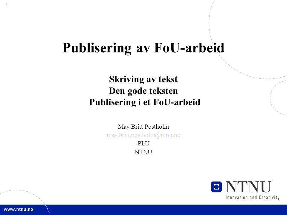 1 Publisering av FoU-arbeid Skriving av tekst Den gode teksten Publisering i et FoU-arbeid May Britt Postholm may.britt.postholm@ntnu.no PLU NTNU