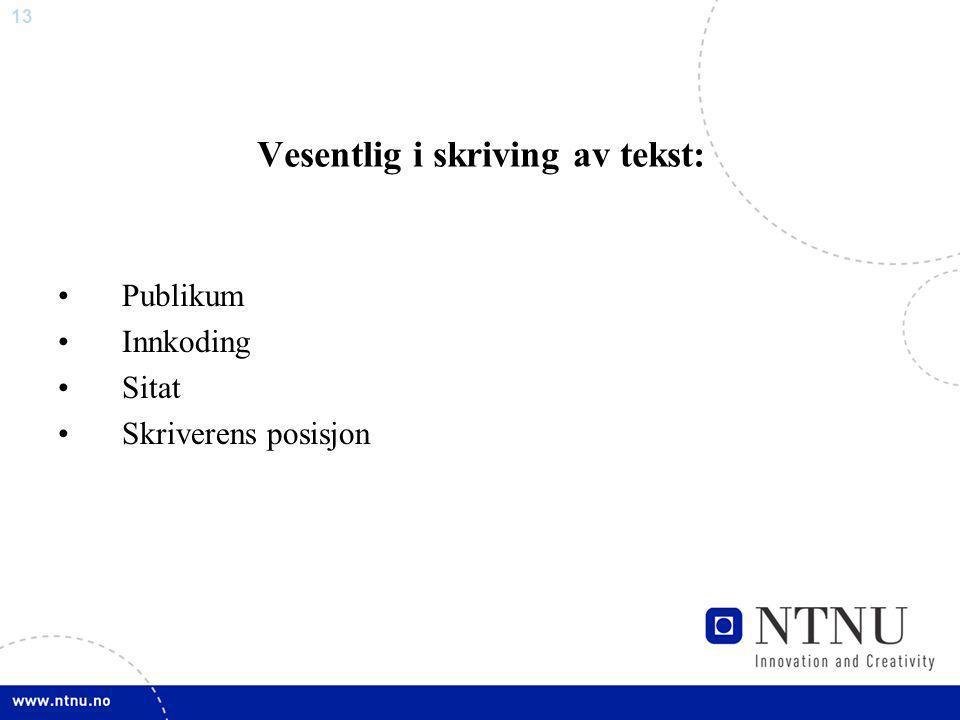 13 Vesentlig i skriving av tekst: Publikum Innkoding Sitat Skriverens posisjon
