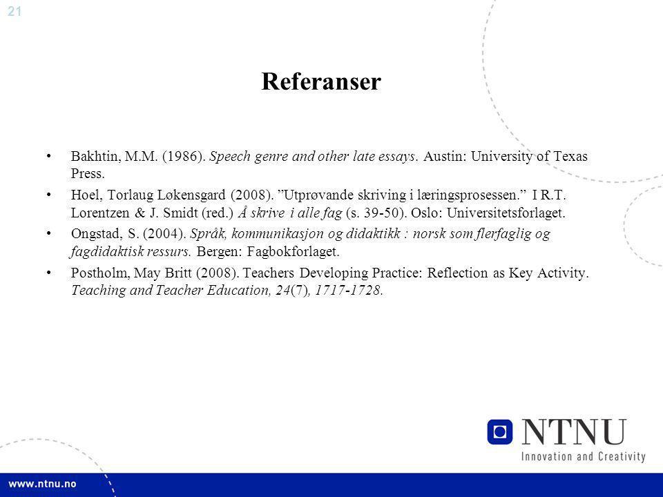 """21 Referanser Bakhtin, M.M. (1986). Speech genre and other late essays. Austin: University of Texas Press. Hoel, Torlaug Løkensgard (2008). """"Utprøvand"""