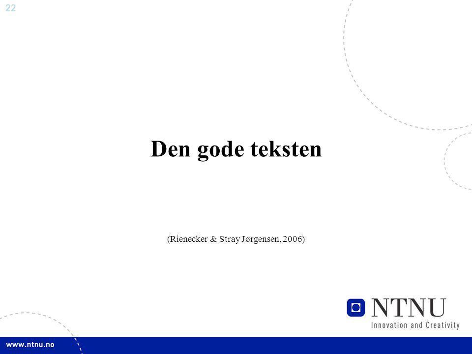 22 Den gode teksten (Rienecker & Stray Jørgensen, 2006)