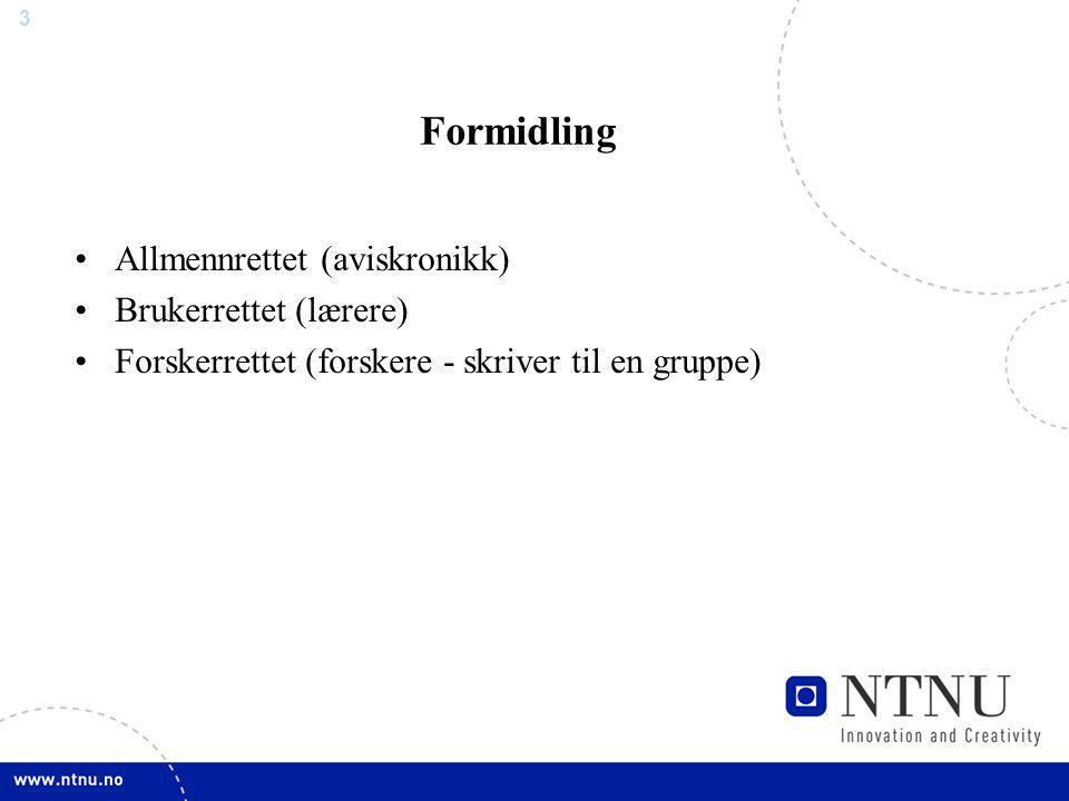 3 Formidling Allmennrettet (aviskronikk) Brukerrettet (lærere) Forskerrettet (forskere - skriver til en gruppe)