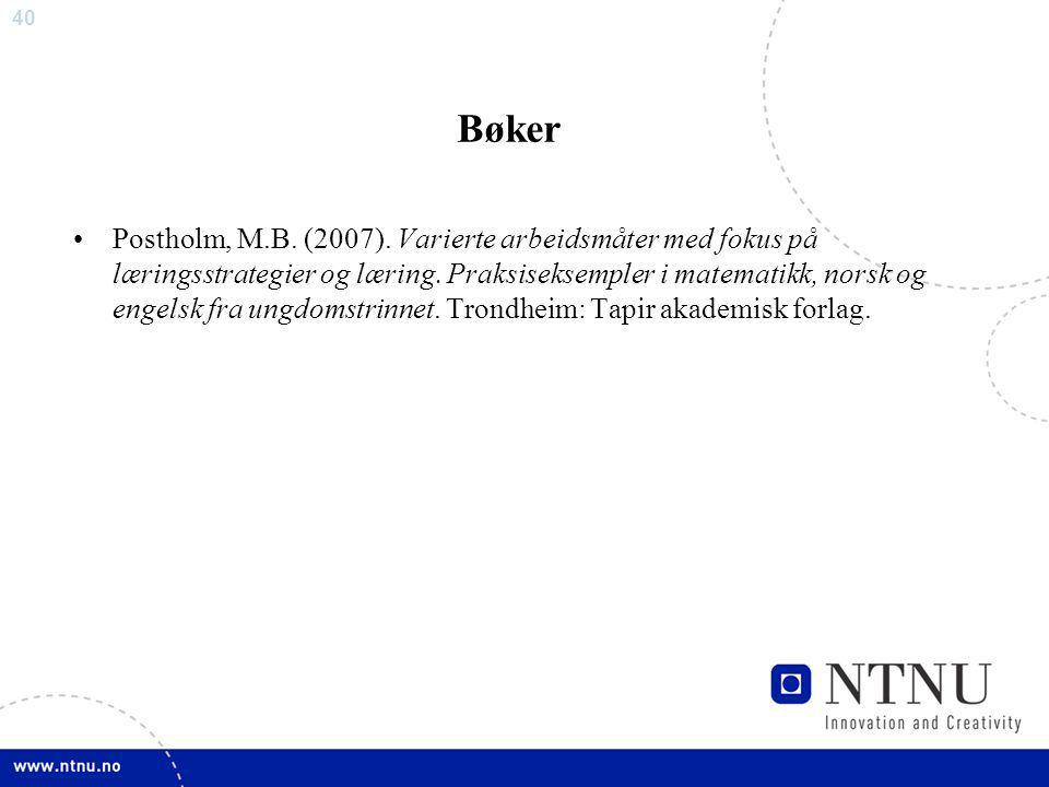 40 Bøker Postholm, M.B. (2007). Varierte arbeidsmåter med fokus på læringsstrategier og læring. Praksiseksempler i matematikk, norsk og engelsk fra un