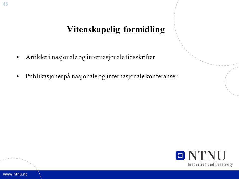 46 Vitenskapelig formidling Artikler i nasjonale og internasjonale tidsskrifter Publikasjoner på nasjonale og internasjonale konferanser