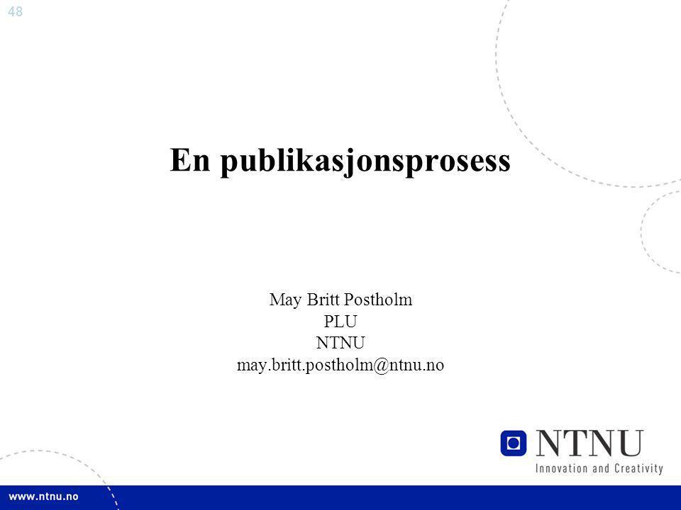 48 En publikasjonsprosess May Britt Postholm PLU NTNU may.britt.postholm@ntnu.no