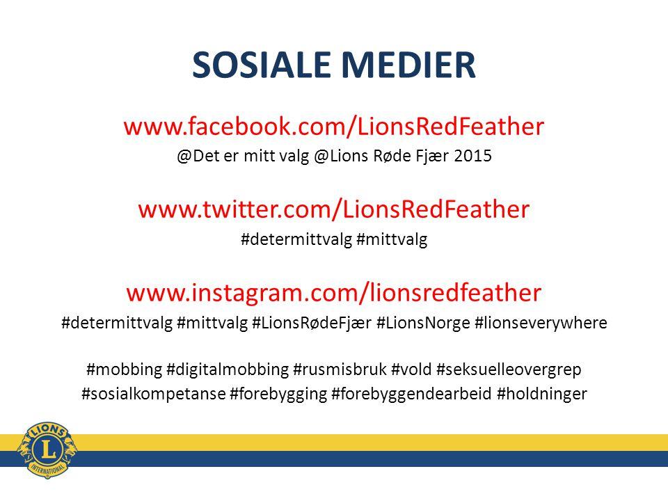 SOSIALE MEDIER www.facebook.com/LionsRedFeather @Det er mitt valg @Lions Røde Fjær 2015 www.twitter.com/LionsRedFeather #determittvalg #mittvalg www.i