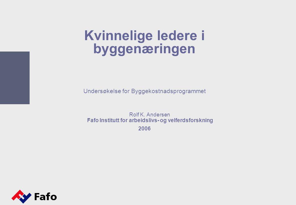 Kvinnelige ledere i byggenæringen Undersøkelse for Byggekostnadsprogrammet Rolf K. Andersen Fafo Institutt for arbeidslivs- og velferdsforskning 2006