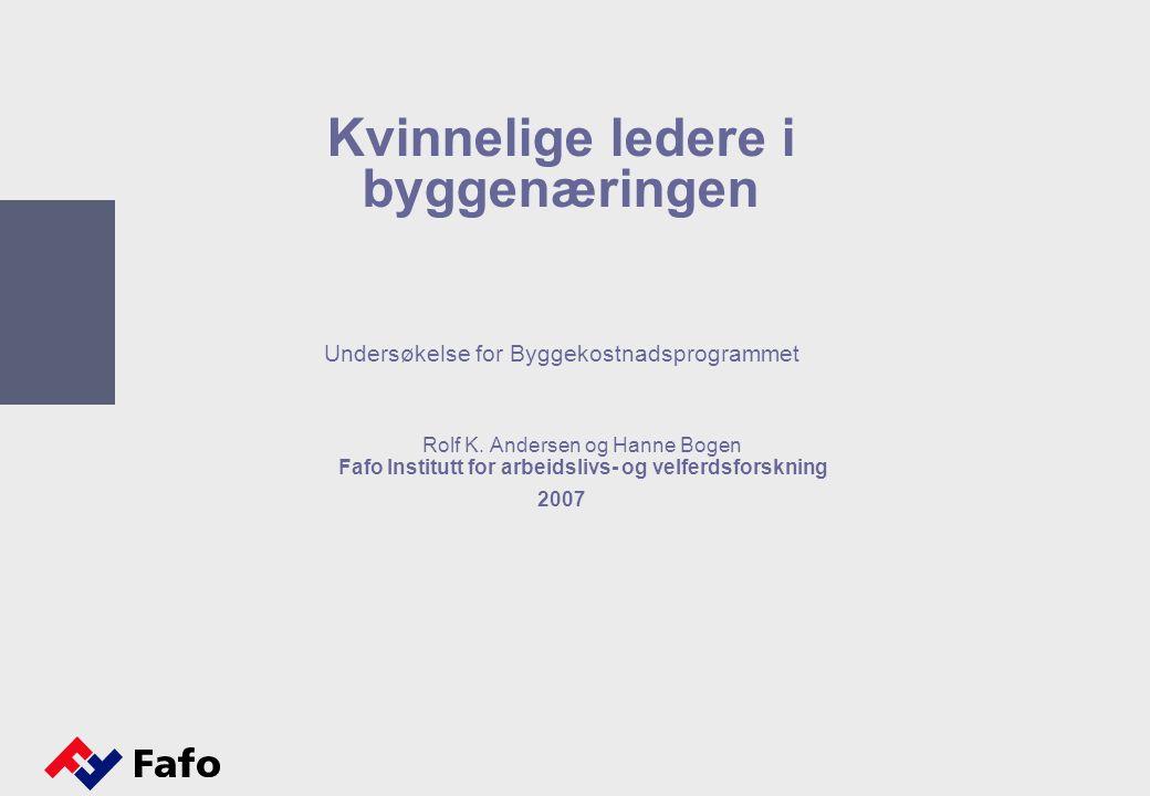 Kvinnelige ledere i byggenæringen Undersøkelse for Byggekostnadsprogrammet Rolf K. Andersen og Hanne Bogen Fafo Institutt for arbeidslivs- og velferds