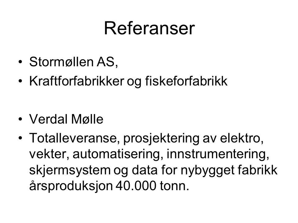 Referanser Stormøllen AS, Kraftforfabrikker og fiskeforfabrikk Verdal Mølle Totalleveranse, prosjektering av elektro, vekter, automatisering, innstrumentering, skjermsystem og data for nybygget fabrikk årsproduksjon 40.000 tonn.