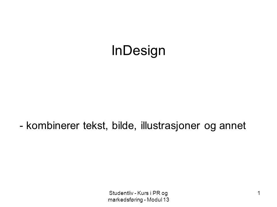 Studentliv - Kurs i PR og markedsføring - Modul 13 1 InDesign - kombinerer tekst, bilde, illustrasjoner og annet