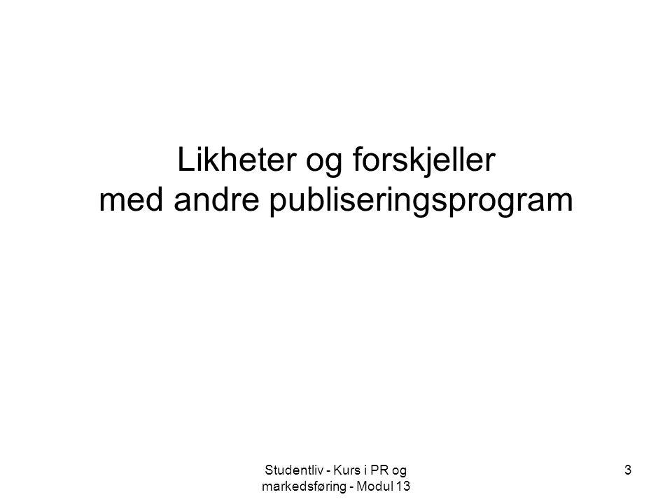 Studentliv - Kurs i PR og markedsføring - Modul 13 3 Likheter og forskjeller med andre publiseringsprogram