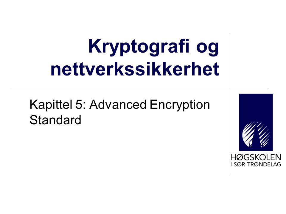 Kryptografi og nettverkssikkerhet Kapittel 5: Advanced Encryption Standard