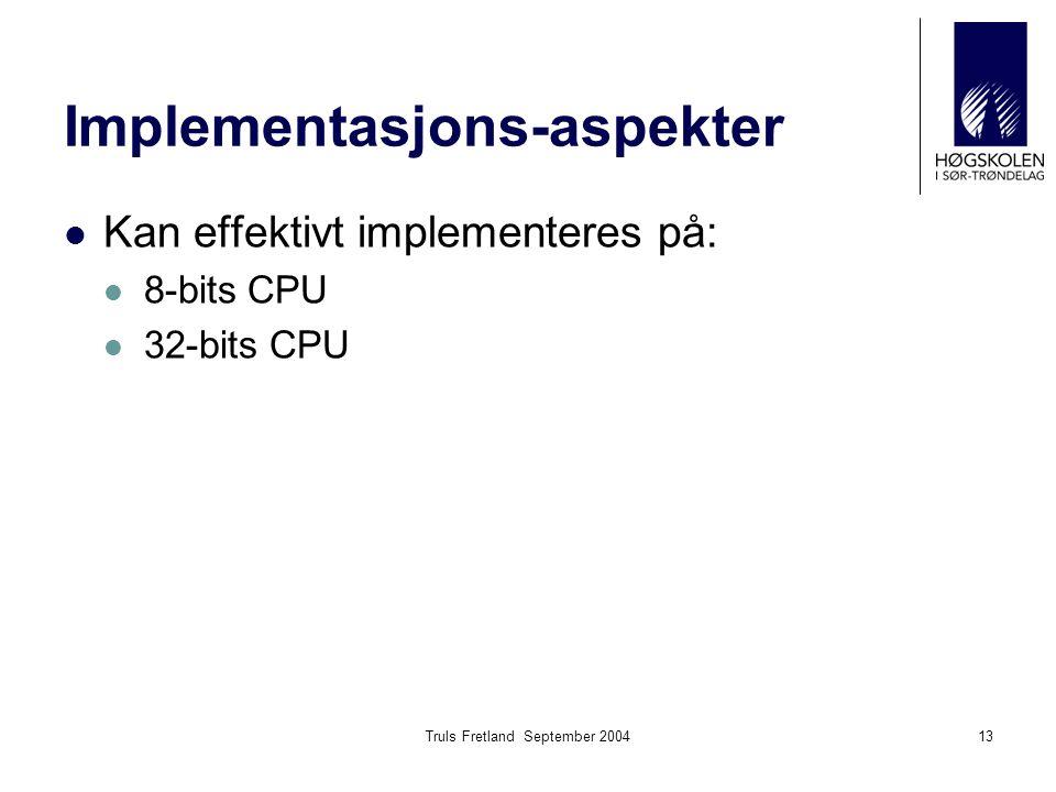 Truls Fretland September 200413 Implementasjons-aspekter Kan effektivt implementeres på: 8-bits CPU 32-bits CPU