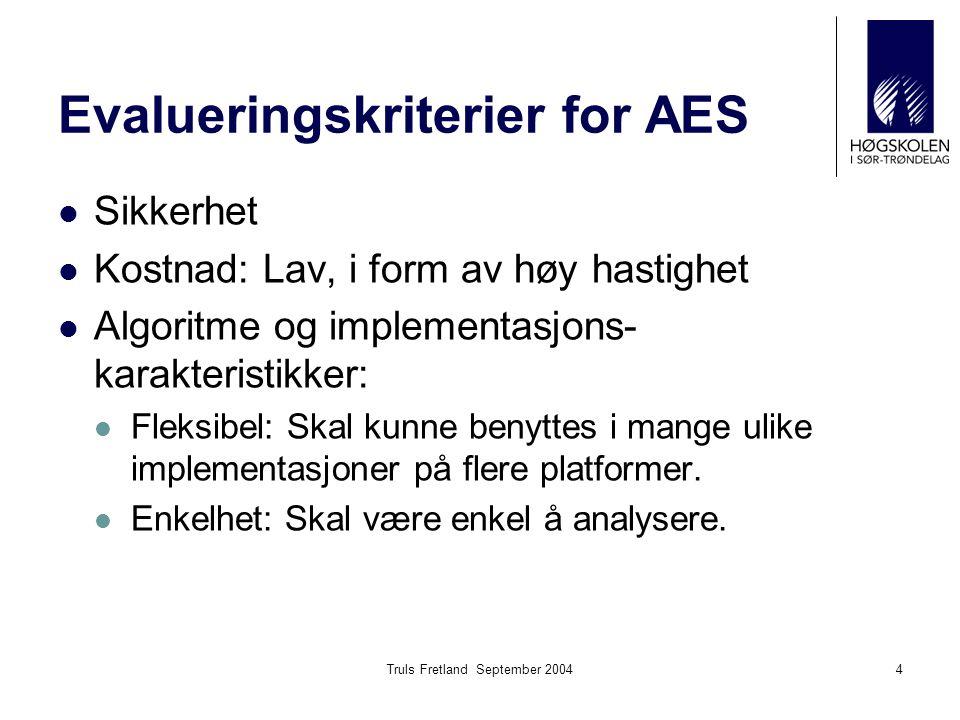 Truls Fretland September 20044 Evalueringskriterier for AES Sikkerhet Kostnad: Lav, i form av høy hastighet Algoritme og implementasjons- karakteristi