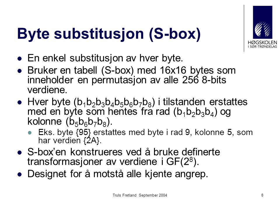 8 Byte substitusjon (S-box) En enkel substitusjon av hver byte. Bruker en tabell (S-box) med 16x16 bytes som inneholder en permutasjon av alle 256 8-b