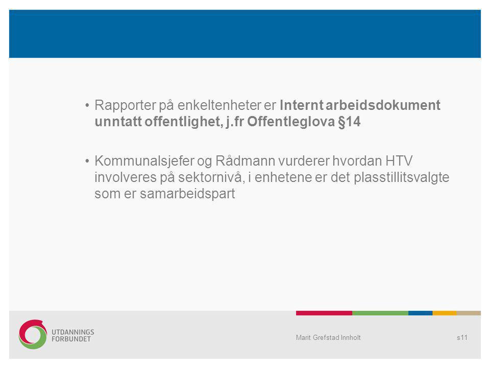 Rapporter på enkeltenheter er Internt arbeidsdokument unntatt offentlighet, j.fr Offentleglova §14 Kommunalsjefer og Rådmann vurderer hvordan HTV involveres på sektornivå, i enhetene er det plasstillitsvalgte som er samarbeidspart Marit Grefstad Innholts11