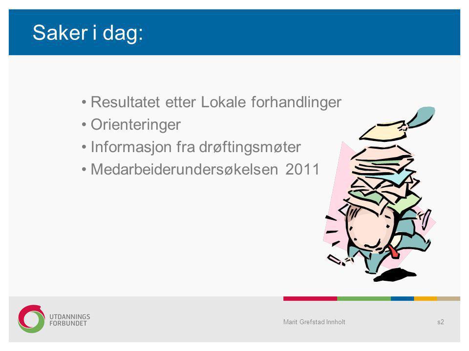 Marit Grefstad Innholts2 Saker i dag: Resultatet etter Lokale forhandlinger Orienteringer Informasjon fra drøftingsmøter Medarbeiderundersøkelsen 2011