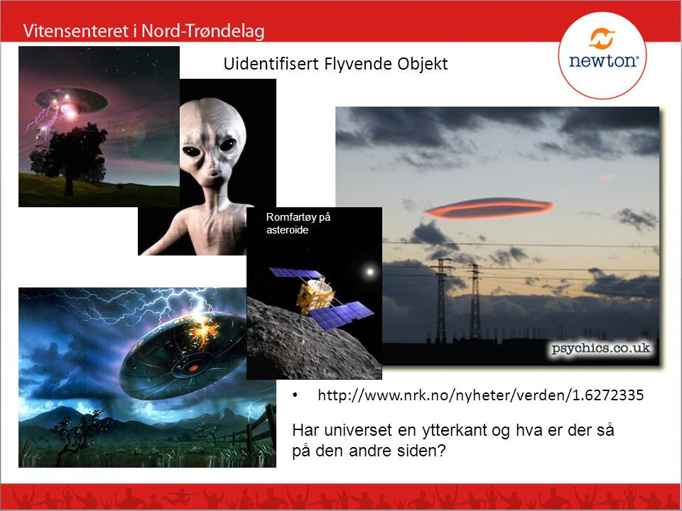 Uidentifisert Flyvende Objekt http://www.nrk.no/nyheter/verden/1.6272335 Har universet en ytterkant og hva er der så på den andre siden.