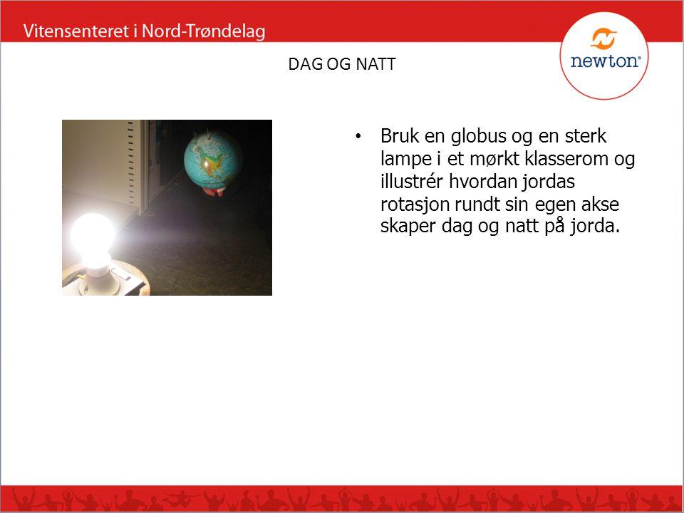 DAG OG NATT Bruk en globus og en sterk lampe i et mørkt klasserom og illustrér hvordan jordas rotasjon rundt sin egen akse skaper dag og natt på jorda.