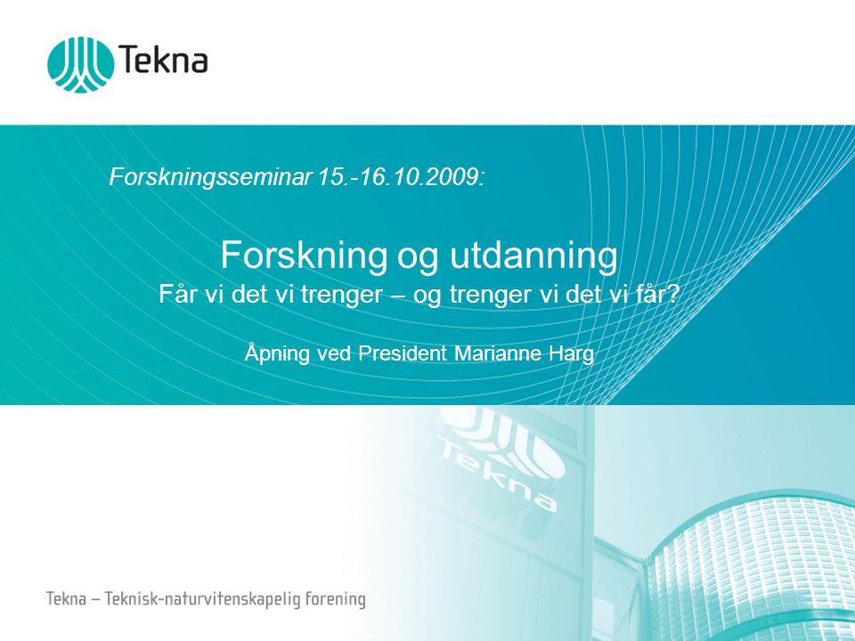Forskningsseminar 15.-16.10.2009: Forskning og utdanning Får vi det vi trenger – og trenger vi det vi får? Åpning ved President Marianne Harg