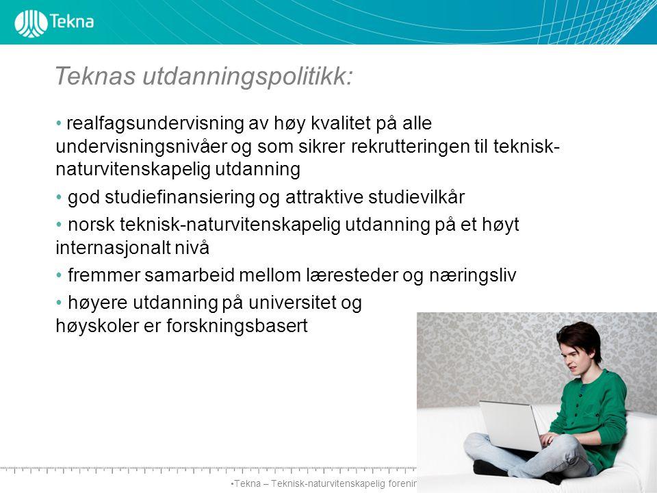 Tekna – Teknisk-naturvitenskapelig forening realfagsundervisning av høy kvalitet på alle undervisningsnivåer og som sikrer rekrutteringen til teknisk- naturvitenskapelig utdanning god studiefinansiering og attraktive studievilkår norsk teknisk-naturvitenskapelig utdanning på et høyt internasjonalt nivå fremmer samarbeid mellom læresteder og næringsliv høyere utdanning på universitet og høyskoler er forskningsbasert Teknas utdanningspolitikk:
