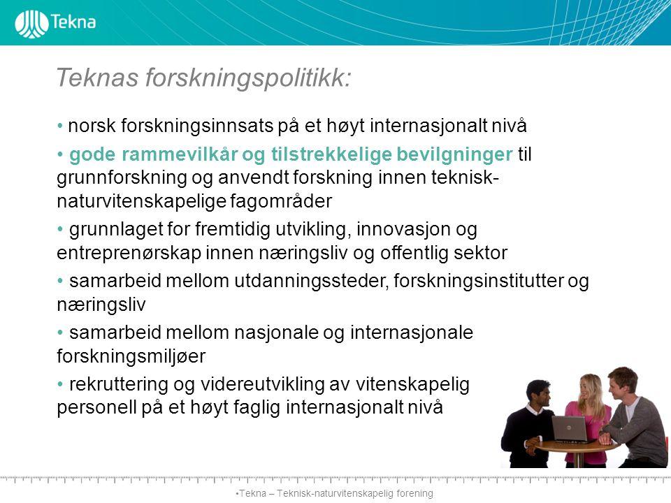 Tekna – Teknisk-naturvitenskapelig forening norsk forskningsinnsats på et høyt internasjonalt nivå gode rammevilkår og tilstrekkelige bevilgninger til