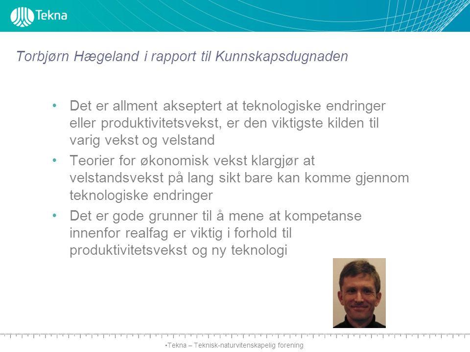 Tekna – Teknisk-naturvitenskapelig forening Torbjørn Hægeland i rapport til Kunnskapsdugnaden Det er allment akseptert at teknologiske endringer eller