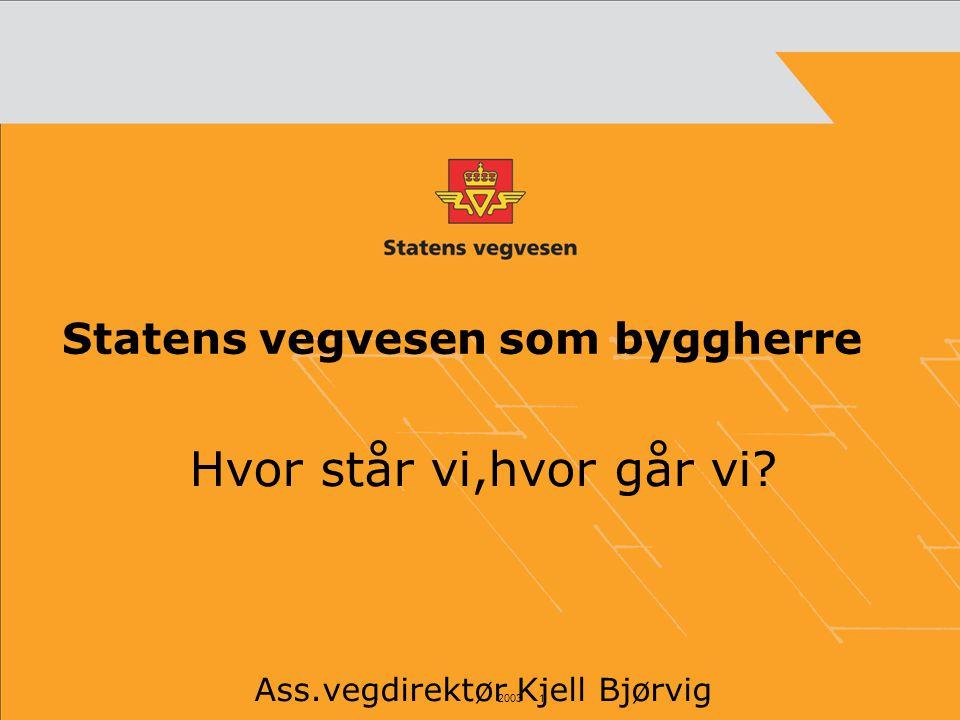 2003 1 Statens vegvesen som byggherre Hvor står vi,hvor går vi? Ass.vegdirektør Kjell Bjørvig