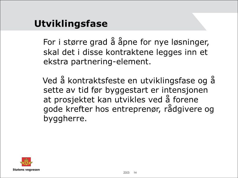 2003 14 Utviklingsfase For i større grad å åpne for nye løsninger, skal det i disse kontraktene legges inn et ekstra partnering-element. Ved å kontrak