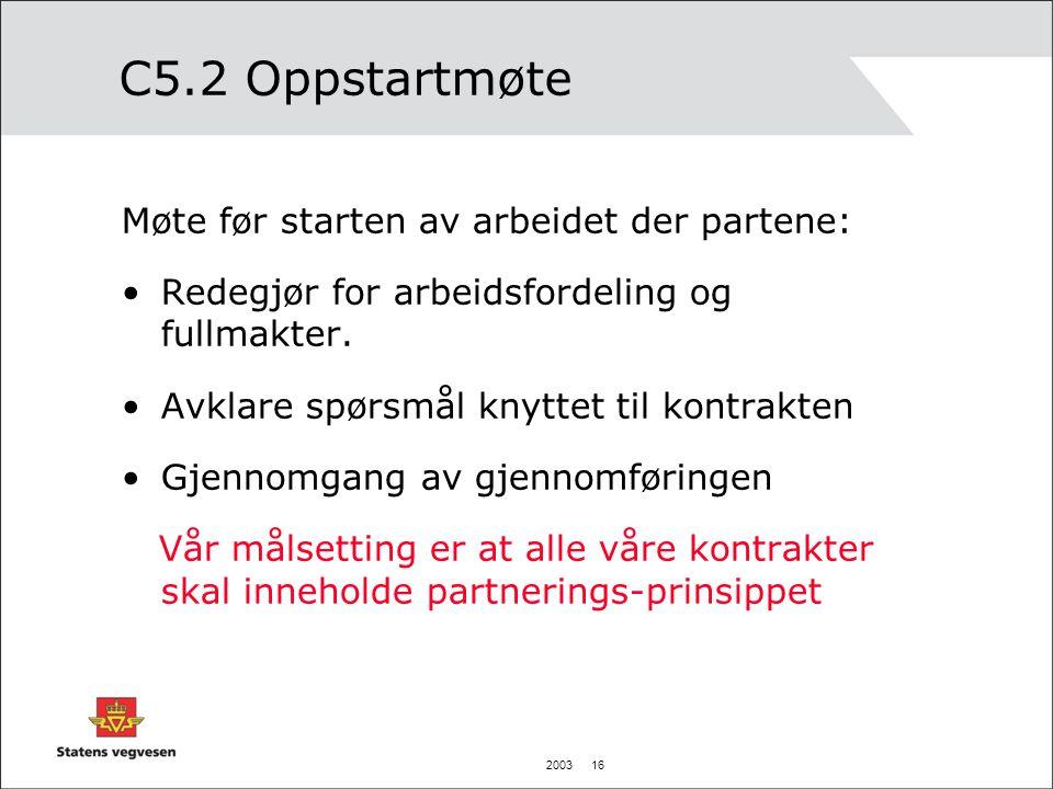 2003 16 C5.2 Oppstartmøte Møte før starten av arbeidet der partene: Redegjør for arbeidsfordeling og fullmakter. Avklare spørsmål knyttet til kontrakt