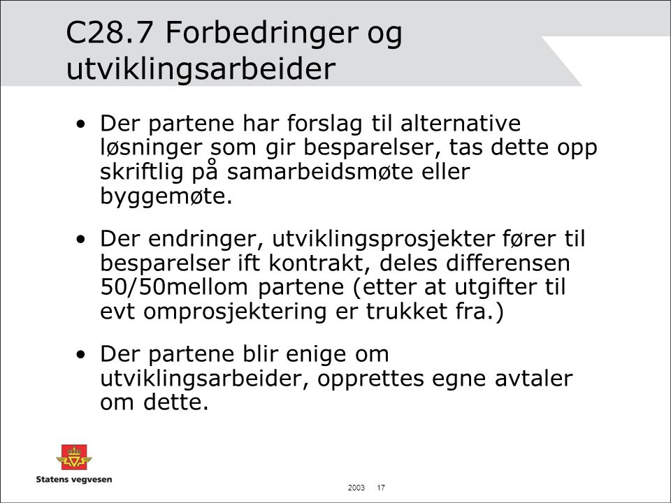 2003 17 C28.7 Forbedringer og utviklingsarbeider Der partene har forslag til alternative løsninger som gir besparelser, tas dette opp skriftlig på sam
