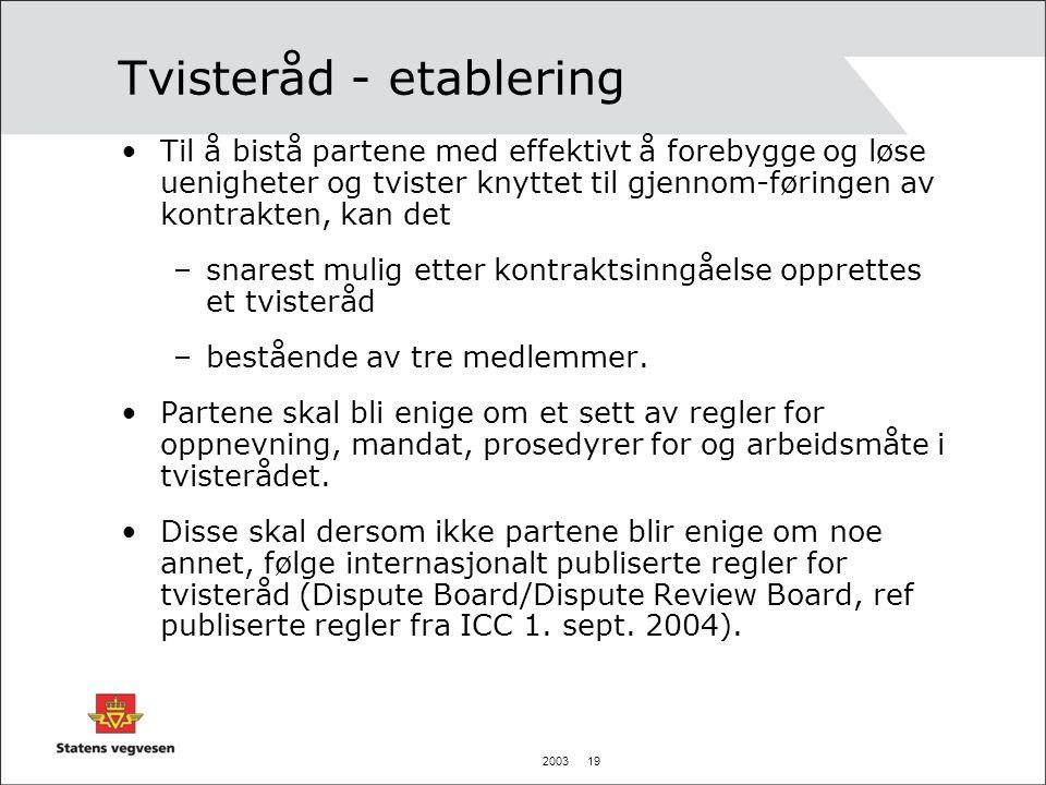 2003 19 Tvisteråd - etablering Til å bistå partene med effektivt å forebygge og løse uenigheter og tvister knyttet til gjennom-føringen av kontrakten,
